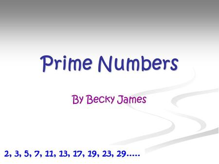 Prime Numbers By Becky James. Prime Numbers Prime numbers are numbers which have no factors other than 1 and itself. The ancient Chinese discovered the.