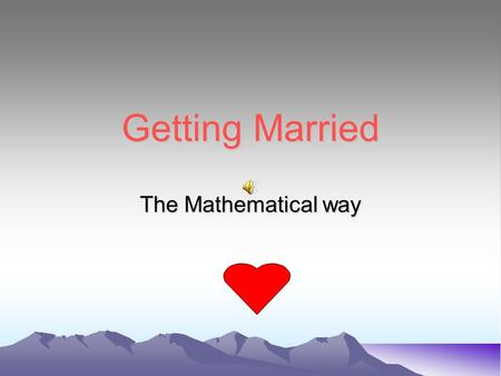 Getting Married The Mathematical way The simulation game N numbers are written on N pieces of paper which are then shaken up in a box. The numbers are.