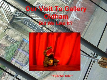 Our Visit To Gallery Oldham Did We Like It? ''YES WE DID!''