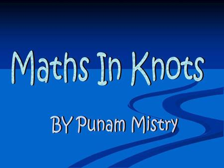 Knots have been studied extensively by mathematicians for the last hundred years. One of the most peculiar things which emerges as you study knots is.