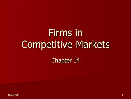 10/22/20141 Firms in Competitive Markets Chapter 14.