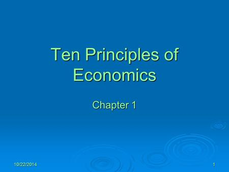 10/22/20141 Ten Principles of Economics Chapter 1.