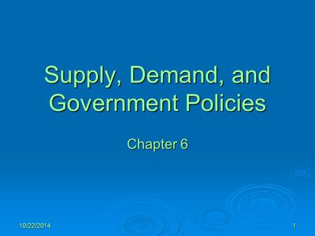 10/22/20141 Supply, Demand, and Government Policies Chapter 6.