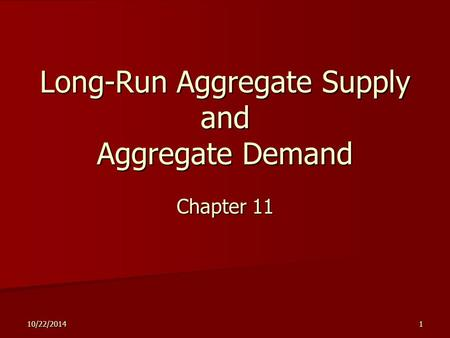 10/22/20141 Long-Run Aggregate Supply and Aggregate Demand Chapter 11.