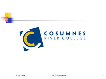 10/22/2014CRC Economics1. 10/22/2014CRC Economics2 What did we talk about last time? Essential information Who Am I? Course Information Who Are You?