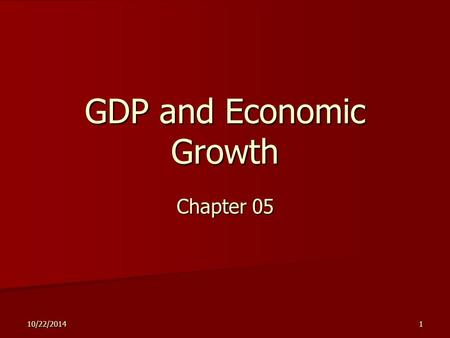 10/22/20141 GDP and Economic Growth Chapter 05. 10/22/20142 Outline Gross Domestic Product Gross Domestic Product Economic Growth Economic Growth.