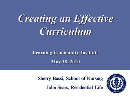 Sherry Bassi, School of Nursing John Sears, Residential Life Creating an Effective Curriculum Learning Community Institute May 18, 2010.