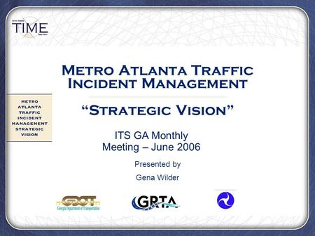 "Metro Atlanta Traffic Incident Management ""Strategic Vision"" Presented by Gena Wilder ITS GA Monthly Meeting – June 2006."