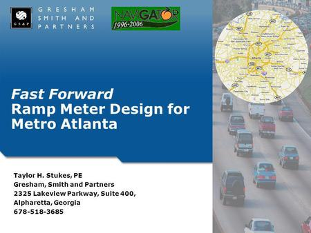 Fast Forward Ramp Meter Design for Metro Atlanta Taylor H. Stukes, PE Gresham, Smith and Partners 2325 Lakeview Parkway, Suite 400, Alpharetta, Georgia.
