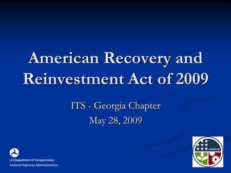 American Recovery and Reinvestment Act of 2009 ITS - Georgia Chapter May 28, 2009.