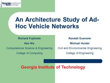 An Architecture Study of Ad- Hoc Vehicle Networks Richard Fujimoto Hao Wu Computational Science & Engineering College of Computing Georgia Institute of.