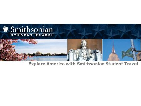 Smithsonian Student Travel Explore America with Smithsonian Student Travel.