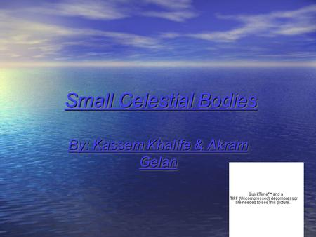 Small Celestial Bodies By: Kassem Khalife & Akram Gelan.