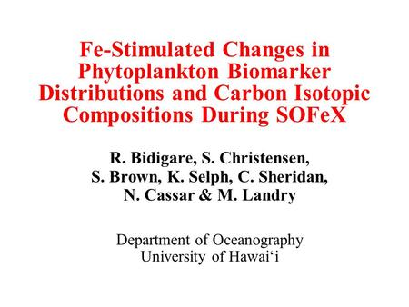 Fe-Stimulated Changes in Phytoplankton Biomarker Distributions and Carbon Isotopic Compositions During SOFeX R. Bidigare, S. Christensen, S. Brown, K.