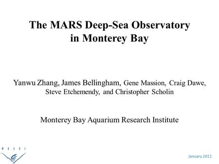 January 2011 The MARS Deep-Sea Observatory in Monterey Bay Yanwu Zhang, James Bellingham, Gene Massion, Craig Dawe, Steve Etchemendy, and Christopher Scholin.