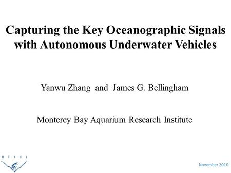 November 2010 Capturing the Key Oceanographic Signals with Autonomous Underwater Vehicles Yanwu Zhang and James G. Bellingham Monterey Bay Aquarium Research.