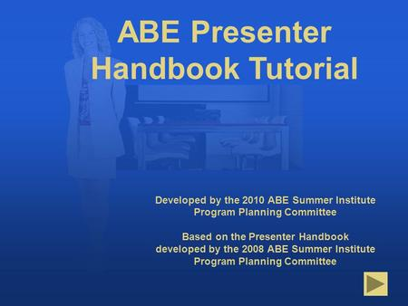 Title Page Developed by the 2010 ABE Summer Institute Program Planning Committee Based on the Presenter Handbook developed by the 2008 ABE Summer Institute.
