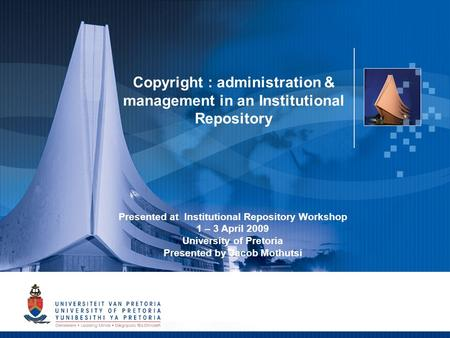 1 Copyright : administration & management in an Institutional Repository Presented at Institutional Repository Workshop 1 – 3 April 2009 University of.