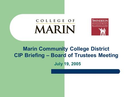 Marin Community College District CIP Briefing – Board of Trustees Meeting July 19, 2005.