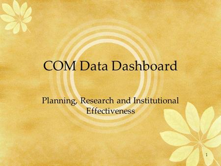 COM Data Dashboard Planning, Research and Institutional Effectiveness 1.