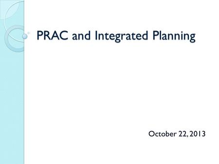 PRAC and Integrated Planning October 22, 2013. Integrated Planning Model.