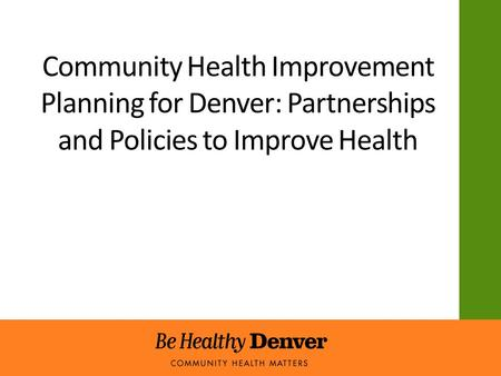 Community Health Improvement Planning for Denver: Partnerships and Policies to Improve Health.