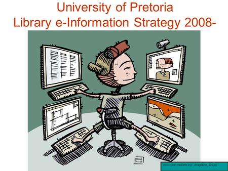 University of Pretoria Library e-Information Strategy 2008- www.cyber-medicine.org/.../images/kid_300.jpg.