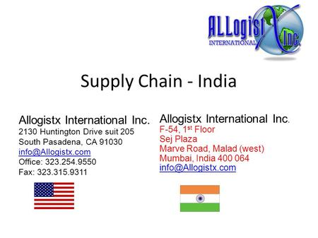 Supply Chain - India Allogistx International Inc. 2130 Huntington Drive suit 205 South Pasadena, CA 91030 Office: 323.254.9550 Fax: