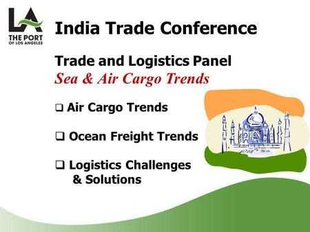 India Trade Conference Trade and Logistics Panel Sea & Air Cargo Trends  Air Cargo Trends  Ocean Freight Trends  Logistics Challenges & Solutions.