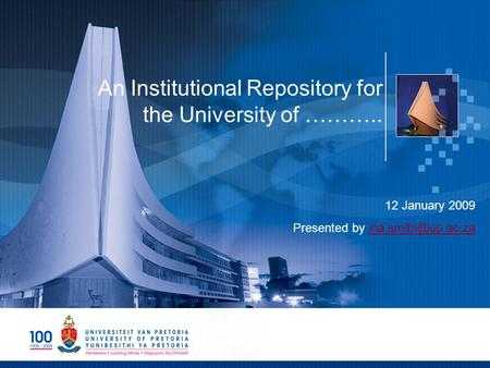 An Institutional Repository for the University of ……….. 12 January 2009 Presented by
