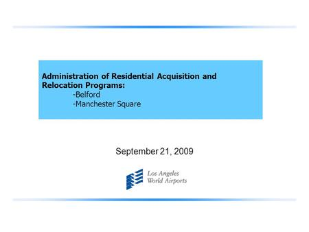 September 21, 2009 Administration of Residential Acquisition and Relocation Programs: -Belford -Manchester Square.