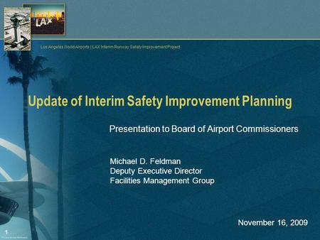 1 Los Angeles World Airports | LAX Interim Runway Safety Improvement Project Update of Interim Safety Improvement Planning Presentation to Board of Airport.
