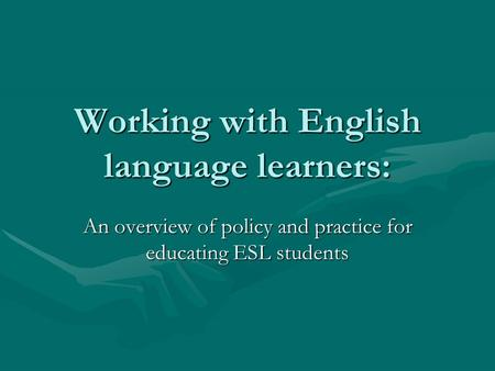 Working with English language learners: An overview of policy and practice for educating ESL students.