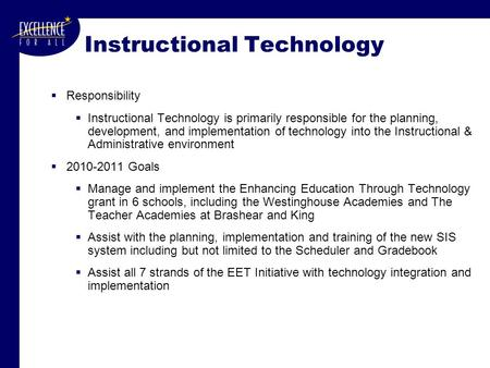 Instructional Technology  Responsibility  Instructional Technology is primarily responsible for the planning, development, and implementation of technology.