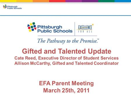 Gifted and Talented Update Cate Reed, Executive Director of Student Services Allison McCarthy, Gifted and Talented Coordinator EFA Parent Meeting March.