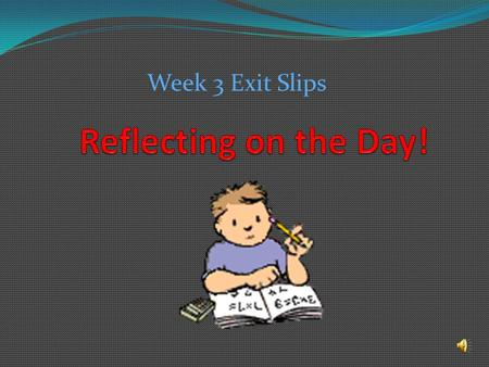 Week 3 Exit Slips What do you still have to do for your final project? Make a plan for the last 3 days of work time keeping in mind that you need to.
