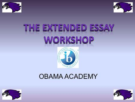 OBAMA ACADEMY. What are my RESPONSIBILITIES??? It is REQUIRED that students: - Choose a topic that fits into one of the subjects on the approved extended.