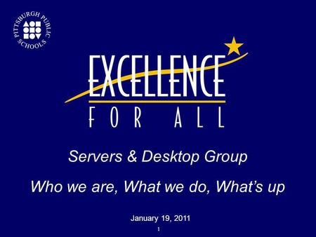 Servers & Desktop Group Who we are, What we do, What's up  January 19, 2011 1.