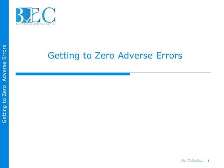 Step To Excellence … Getting to Zero Adverse Errors 1.