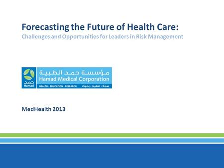 Forecasting the Future of Health Care: Challenges and Opportunities for Leaders in Risk Management MedHealth 2013.