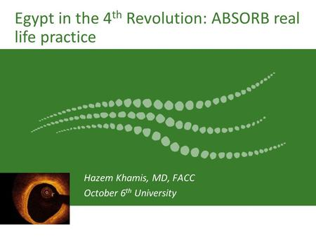 ©2012 Abbott. All rights reserved. 6-EH-4-2567-01 09/2012 REV A Egypt in the 4 th Revolution: ABSORB real life practice Hazem Khamis, MD, FACC October.