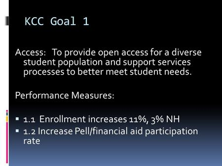 KCC Goal 1 Access: To provide open access for a diverse student population and support services processes to better meet student needs. Performance Measures: