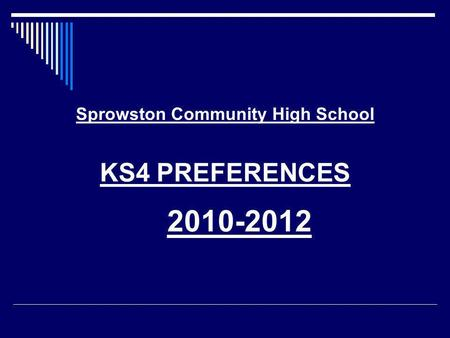 Sprowston Community High School KS4 PREFERENCES 2010-2012.