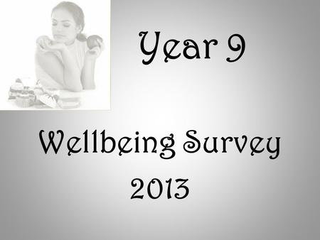 Year 9 Wellbeing Survey 2013. The stark warning - in a major report in The Lancet medical journal - shows teenagers are doing worse than their predecessors.