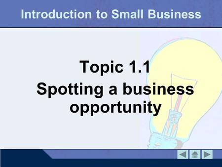 Introduction to Small Business Topic 1.1 Spotting a business opportunity.