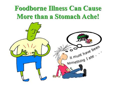 Foodborne Illness Can Cause More than a Stomach Ache!
