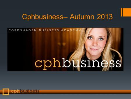 Cphbusiness– Autumn 2013. Autumn 2013 AP Degree in Marketing Management or Top Up Bachelor in International Sales and Marketing Management YOU CAN CHOOSE.