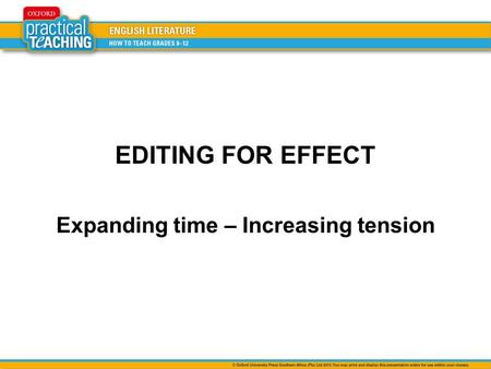 EDITING FOR EFFECT Expanding time – Increasing tension.