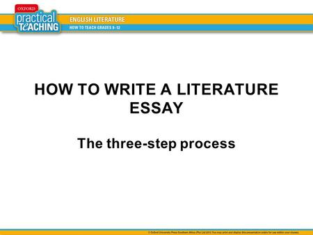 HOW TO WRITE A LITERATURE ESSAY The three-step process.