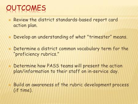 " Review the district standards-based report card action plan.  Develop an understanding of what trimester"" means.  Determine a district common vocabulary."